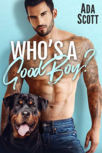 Who's a Good Boy? A Bad Boy Second Chance Romance (Dog in This Fight Book 1)