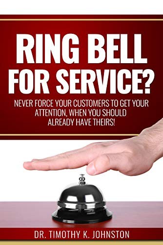 Free: Ring Bell for Service? Never Force Your Customers to Get Your Attention, When You Should Already Have Theirs!