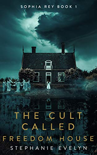 Free: The Cult Called Freedom House: Sophia Rey (Book 1)