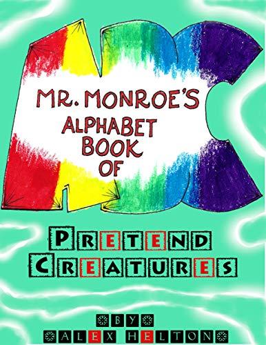 Mr. Monroe's Alphabet Book of Pretend Creatures