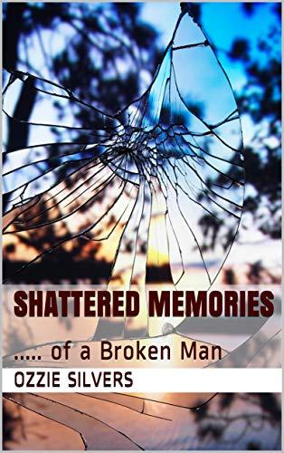 Shattered Memories: …..of a Broken Man