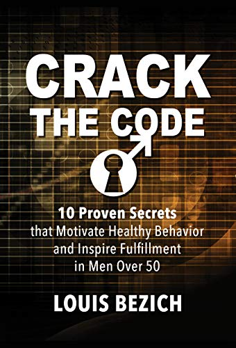 Free: Crack The Code: 10 Proven Secrets that Motivate Healthy Behavior and Inspire Fulfillment in Men Over 50