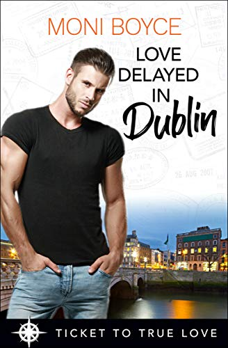 Love Delayed in Dublin: A True Springs Steamy Contemporary Romance